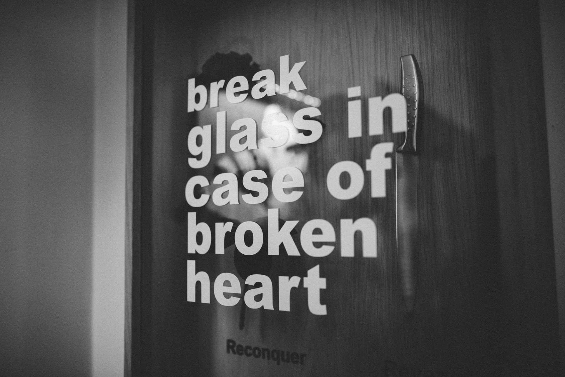 break glass in case of broken heart